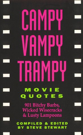 Campy Vampy Trampy Movie Quotes: 901 Bitchy Barbs, Wicked Wisecracks and Lusty Lampoons: Stewart, ...
