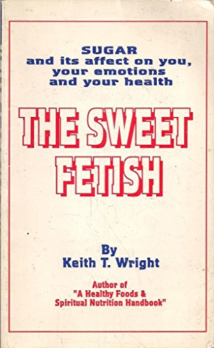 The sweet fetish: Sugar and how it: Wright, Keith T