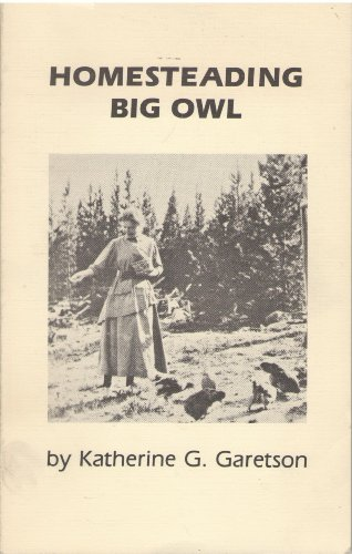 Homesteading Big Owl: Katherine G. Garetson