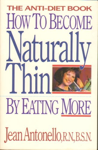 9780962535109: How to become naturally thin by eating more: The anti-diet book