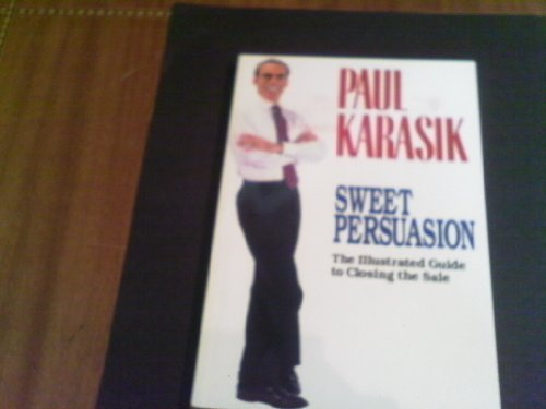9780962540332: Sweet persuasion: The illustrated guide to closing the sale