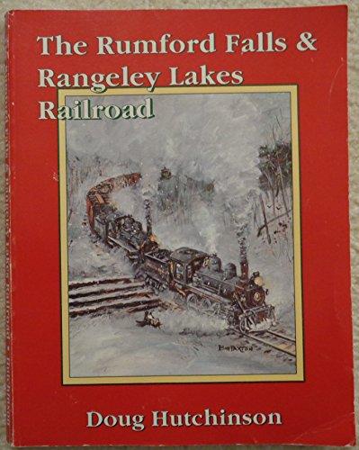 The Rumford Falls & Rangeley Lakes Railroad: Hutchinson, Doug