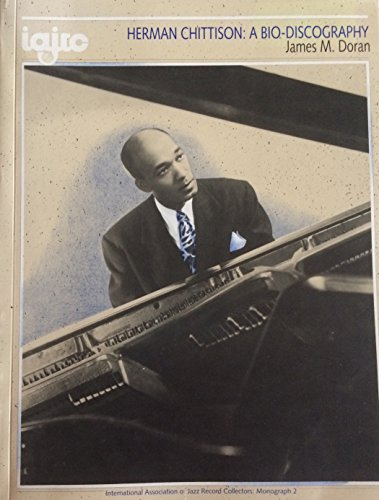 Herman Chittison: A bio-discography (Monograph / The International Associatio.: Doran, James M