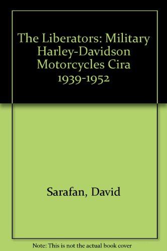 The Liberators : Military Harley-Davidson Motorcycles Circa 1939-1952: David Sarafan