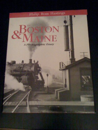 9780962560200: Philip Ross Hastings: The Boston and Maine: A Photographic Essay