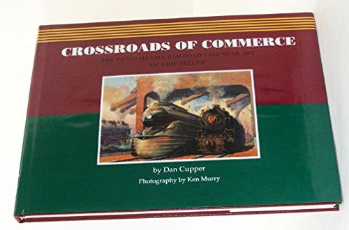 9780962560217: Crossroads of Commerce: The Pennsylvania Railroad Calendar Art of Grif Teller