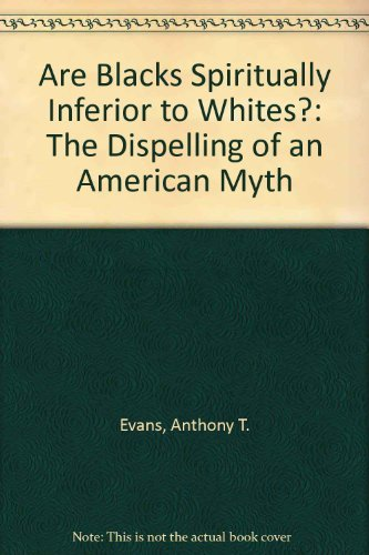 Are Blacks Spiritually Inferior to Whites?: The Dispelling of an American Myth (9780962560538) by Anthony T. Evans