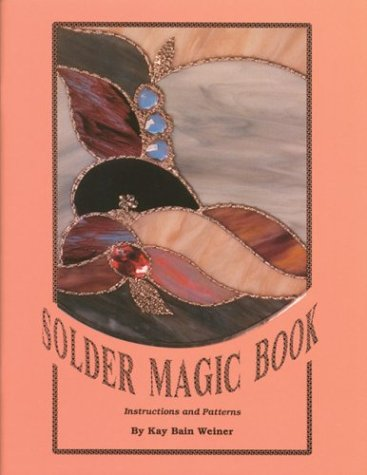 9780962566301: Solder Magic Book: Instructions and Patterns