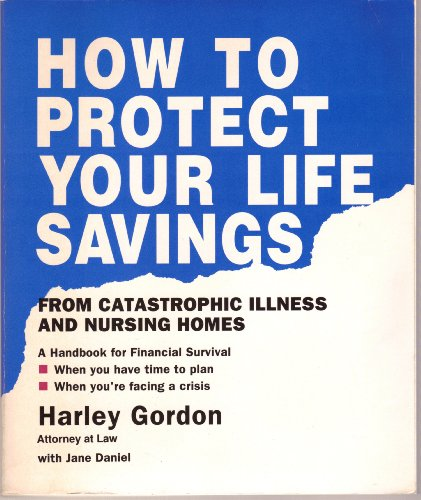 9780962566707: How to Protect Your Life Savings from Catastrophic Illness and Nursing Homes: A Handbook for Financial Survival