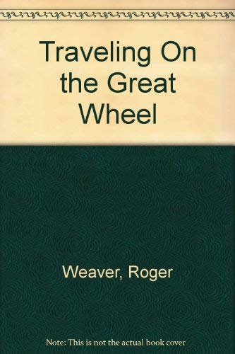 Traveling On the Great Wheel: Weaver, Roger