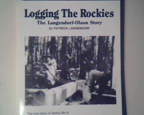 9780962571497: Logging the Rockies: The Langendorf-Olson Story