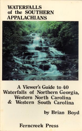 Waterfalls of the Southern Appalachians: A Viewer's Guide to 40 Waterfalls of Northern Georgia, Western North Carolina, and Western South Carolina (096257371X) by Brian A. Boyd