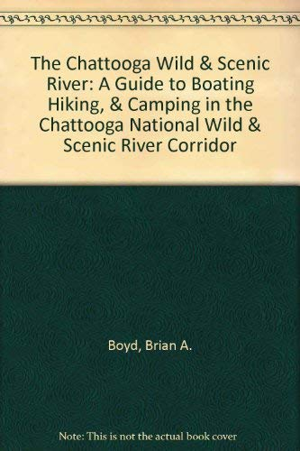 The Chattooga Wild & Scenic River: A Guide to Boating Hiking, & Camping in the Chattooga National Wild & Scenic River Corridor (0962573744) by Boyd, Brian A.