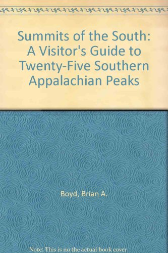 Summits of the South: A Visitor's Guide to Twenty-Five Southern Appalachian Peaks (9780962573750) by Brian A. Boyd