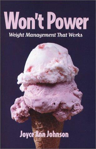 Wont' Power, Weight Management That Works: Joyce Ann Johnson