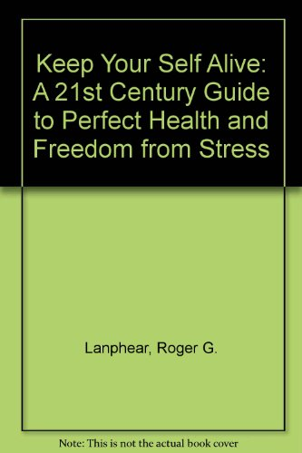 Keep Your Self Alive : A Twenty-First: Lanphear, Roger G.