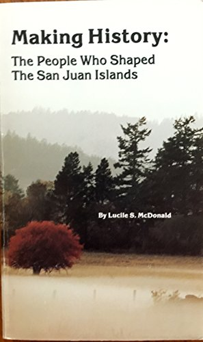 9780962581601: Making History: The People Who Shaped the San Juan Islands