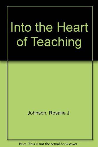 Into the Heart of Teaching: Johnson, Rosalie J.