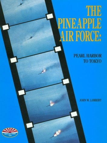 The Pineapple Air Force: Pearl Harbor to Tokyo: Lambert, John W.