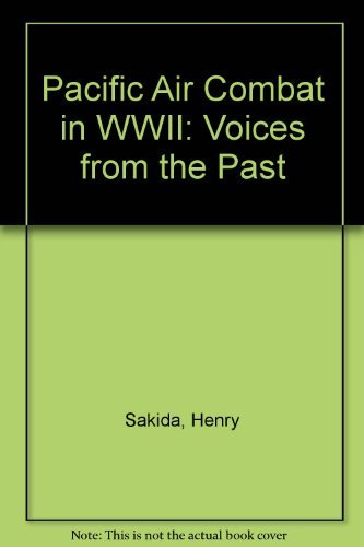 Pacific Air Combat Ww II: Voices from the Past: Henry Sakaida