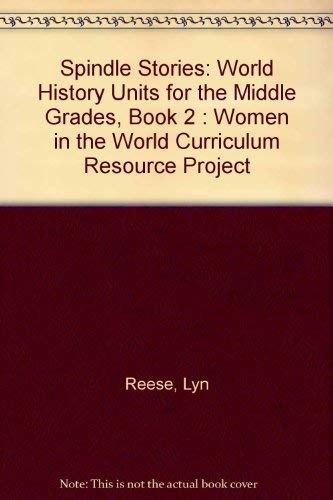 Spindle Stories: World History Units for the Middle Grades, Book 2 : Women in the World Curriculum ...