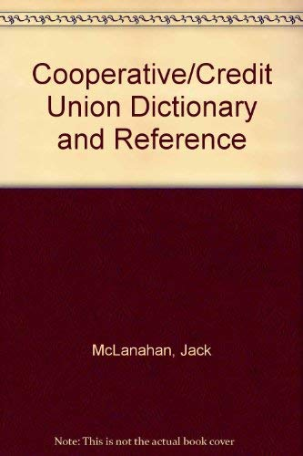 Cooperative/Credit Union Dictionary and Reference (Including Encyclopedic Materials)