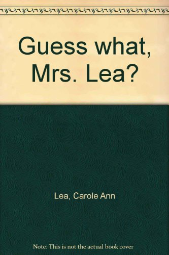 9780962590603: Guess what, Mrs. Lea?