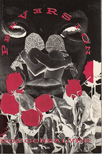 Perversion: Poems and Three Stories: Gonsalves, Roy