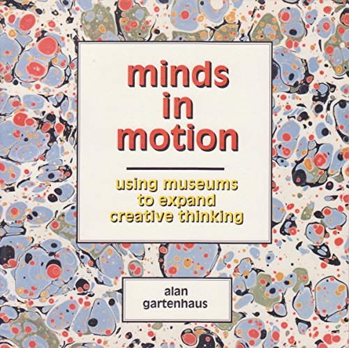 9780962594588: Minds in motion: Using museums to expand creative thinking