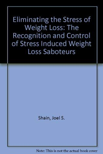 9780962595875: Eliminating the Stress of Weight Loss: The Recognition and Control of Stress Induced Weight Loss Saboteurs