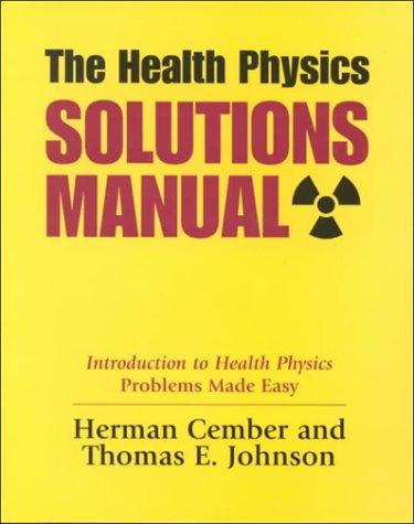 The Health Physics Solutions Manual: Cember, Herman; Johnson, Thomas E.