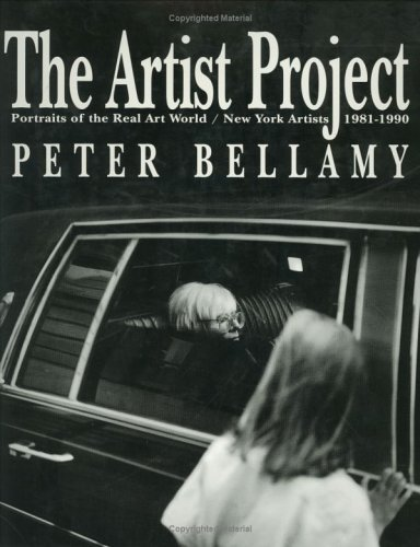 The Artist Project: Portraits of the Real Art World / New York Artists 1981-1990: Bellamy, ...