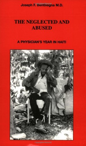 9780962600104: The Neglected and Abused: A Physician's Year in Haiti