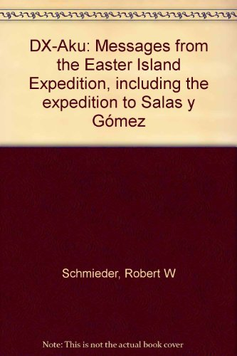 DX-Aku: Messages from the Easter Island Expedition, including the expedition to Salas y GoÌ mez: ...