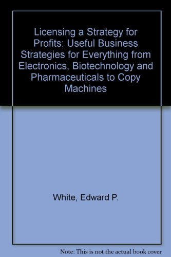 9780962601705: Licensing a Strategy for Profits: Useful Business Strategies for Everything from Electronics, Biotechnology and Pharmaceuticals to Copy Machines