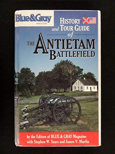 Blue & Gray Magazine's History and Tour Guide of the Antietam Battlefield (0962603457) by Stephen W. Sears