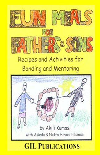 Fun Meals for Fathers and Sons: Recipes and Activities for Bonding & Mentoring: Akili Kumasi, ...