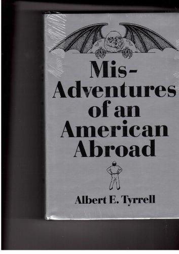 Mis-Adventures of an American Abroad: Tyrrell, Albert E.