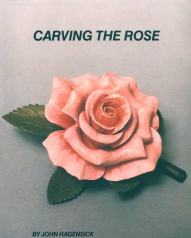 Carving the Rose: John Hagensick