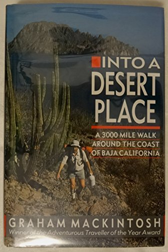 Into A Desert Place : A 3000 Mile Walk around the Coast of Baja California: Mackintosh, Graham