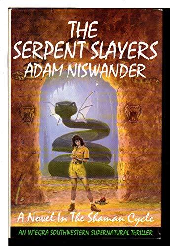 The Serpent Slayers: A Southwestern Supernatural Thriller (Shaman Cycle): Niswander, Adam