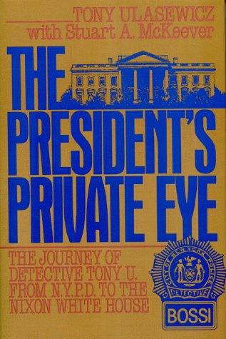9780962615405: The President's Private Eye: The Journey of Detective Tony U. from N.Y.P.D. to the Nixon White House