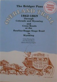 9780962619304: The Bridger Pass Overland-Trail, 1862-1869: Through Colorado and Wyoming and Cross Roads at the Rawlins-Baggs Stage Road in Wyoming