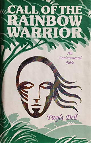 CALL OF THE RAINBOW WARRIOR : An Environmental Fable: Dell, Twyla