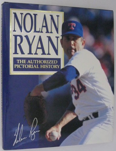 NOLAN RYAN - THE AUTHORIZED PICTORIAL HISTORY ** Signed By Nolan Ryan **: Nolan Ryan (Various ...