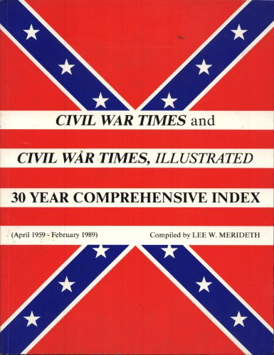 Civil War Times and Civil War Times Illustrated: 30 Year Comprehensive Index April 1959 - February ...