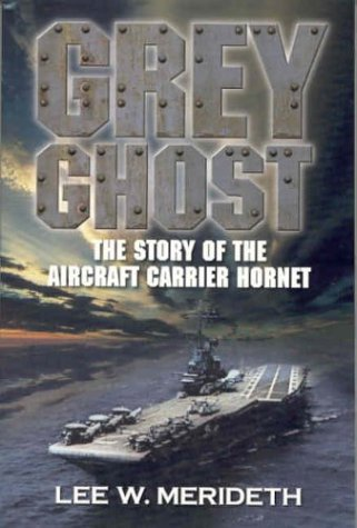 Grey Ghost: The Story of the Aircraft Carrier Hornet [Signed]: Merideth, Lee W.