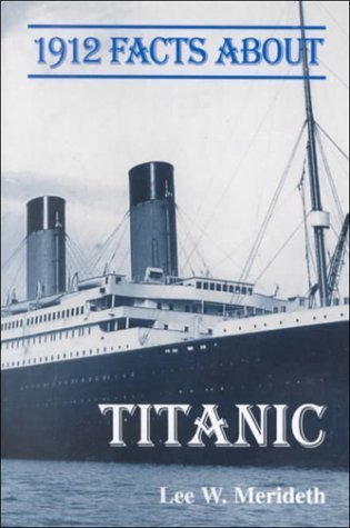 1912 Facts About the Titanic: Meredieth,Lee W.