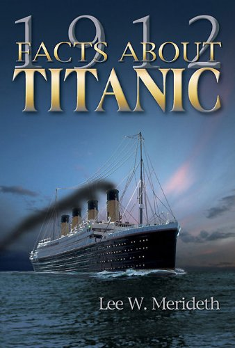 1912 Facts About the Titanic (SIGNED): Merideth, Lee W.