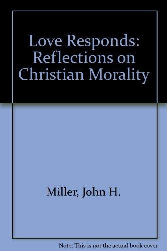 Love Responds: Reflections on Christian Morality: Miller, John H.